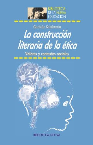 LA CONSTRUCCIÓN LITERARIA DE LA ÉTICA (BIBLIOTECA DE LA NUEVA EDUCACIÓN) por GARBIÑE SALABERRIA AREITIO