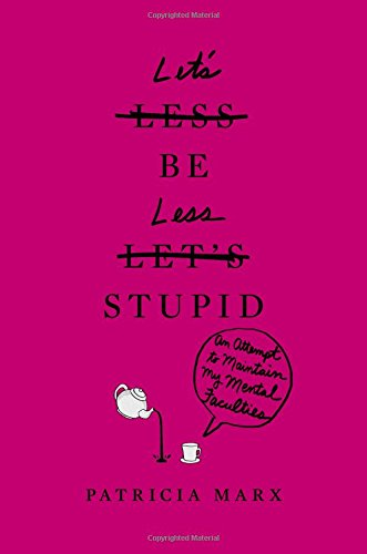 Let's Be Less Stupid: An Attempt to Maintain My Mental Faculties