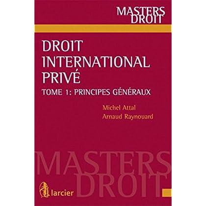 Droit international privé - Tome 1 : principes généraux