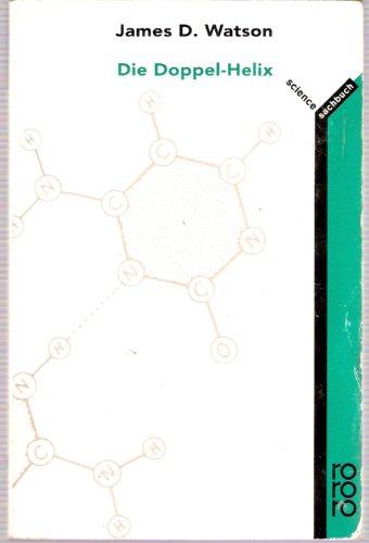 Die Doppel-Helix. Ein persönlicher Bericht über die Entdeckung der DNS-Struktur