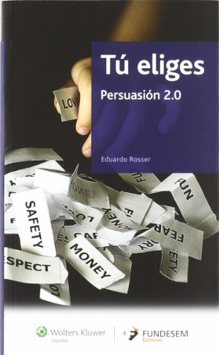 Tú eliges: Persuasión 2.0 (Fundesem) por Eduardo Rosser Vasserot