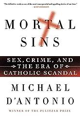 [Mortal Sins: Sex, Crime, and the Era of Catholic Scandal] (By: Professor Michael D'Antonio) [published: April, 2013]