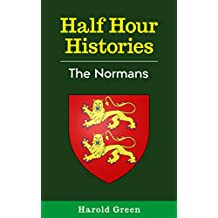 The Normans: 1066-1153 (Half Hour Histories) (English Edition)