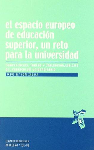El espacio europeo de educación superior, un reto para la universidad: Competencias, tareas y evaluación, los ejes del currículum universitario (Educación universitaria) por Jesús Mª Goñi Zabala