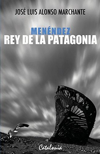 Menéndez, rey de la Patagonia por José Luis Alonso Marchante