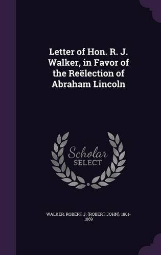 Letter of Hon. R. J. Walker, in Favor of the Reëlection of Abraham Lincoln