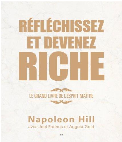 Réfléchissez et devenez riche - Le grand livre de l'esprit maître par Napoleon Hill
