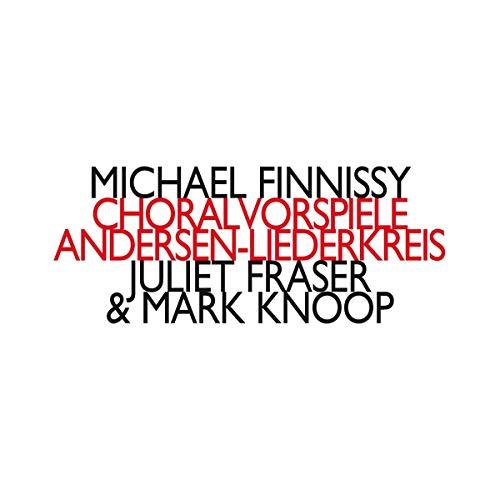 Michael Finnissy: Choralvorspiele / Andersen-Liederkreis