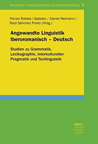 Angewandte Linguistik Iberoromanisch - Deutsch: Studien zu Grammatik, Lexikographie, interkultureller Pragmatik und Textlinguistik (Romanistische Fremdsprachenforschung und Unterrichtsentwicklung 5)