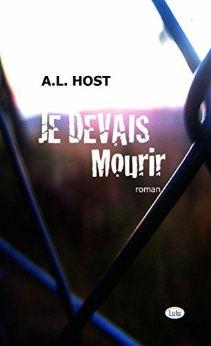 Je devais mourir: La fole cavale d'une ado, des foyers pour sans-abris à la prison pour mineurs (thriller) (French Edition)