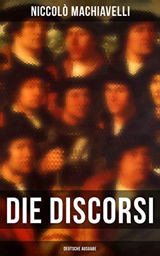 Die Discorsi (Deutsche Ausgabe): Gedanken zur Politik, zum Krieg und zur politischen Führung
