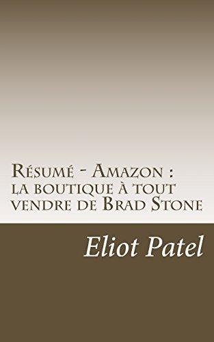 Résumé - Amazon : la boutique à tout vendre de Brad Stone: Découvrez comment est née Amazon, une société pionnière dans l'e-commerce. par Eliot Patel