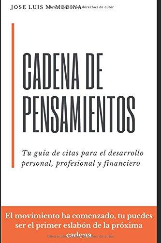 Cadena de Pensamientos: Tu guía de citas para el desarrollo personal, profesional y financiero. El movimiento ha comenzado, tu puedes ser el primer eslabón de la próxima cadena.