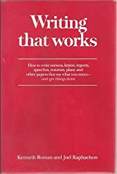 Writing that works: How to write memos, letters, reports, speeches, resumes, plans, and other papers that say what you mean, and get things done by Kenneth Roman (1981-08-01)