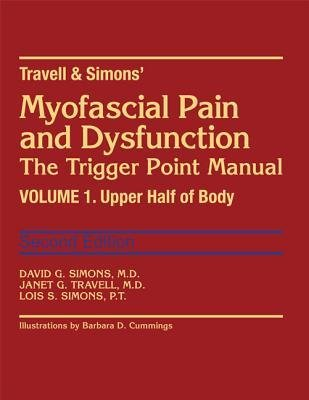 [(Travell and Simon's Myofascial Pain and Dysfunction: Upper Half of Body Volume 1: The Trigger Point Manual)] [Author: David G. Simons] published on (December, 1998)