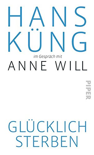 Buchcover: Glücklich sterben? Hans Küng im Gespräch mit Anne Will