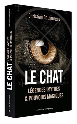 Le chat - Légendes, mythes & pouvoirs magiques