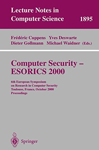Computer Security - ESORICS 2000: 6th European Symposium on Research in Computer Security Toulouse, France, October 4-6, 2000 Proceedings (Lecture Notes in Computer Science)