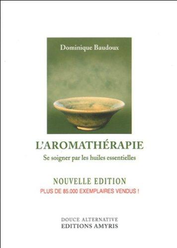 L'aromathérapie - Se soigner par huiles essentielles par Dominique Baudoux