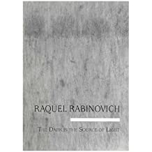 Raquel Rabinovich: The Dark Is the Source of the Light (Contemporary Artists Collection)