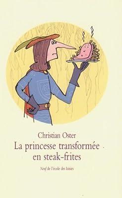 La princesse transformée en steak-frites : Et autres histoires