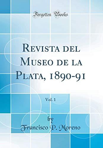 Revista del Museo de la Plata, 1890-91, Vol. 1 (Classic Reprint) por Francisco P. Moreno