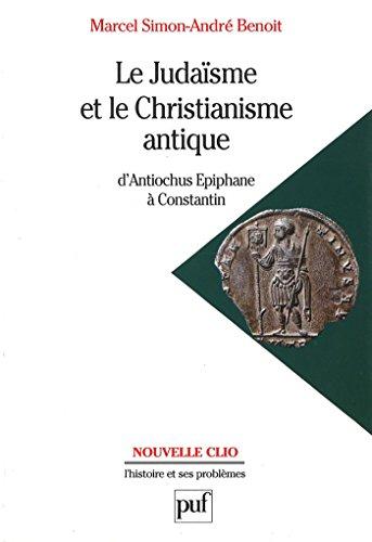 Le judaïsme et le christianisme antique: D'Antiochus Épiphane à Constantin (Nouvelle Clio) par André Benoit
