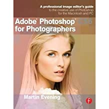 By Martin Evening ( Author ) [ Adobe Photoshop CS6 for Photographers: A Professional Image Editor's Guide to the Creative Use of Photoshop for the Macintosh and PC By May-2012 Paperback