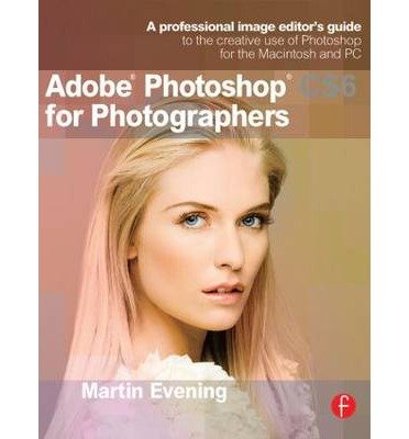[ [ Adobe Photoshop Cs6 for Photographers: A Professional Image Editor's Guide to the Creative Use of Photoshop for the Macintosh and PC ] ] By Evening, Martin ( Author ) May - 2012 [ Paperback ]
