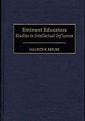 [Eminent Educators: Studies in Intellectual Influence] (By: Maurice R. Berube) [published: January, 2000]