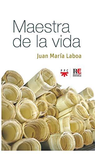 Maestra de la vida por Juan María Laboa