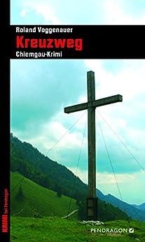 Kreuzweg: Chiemgau-Krimi von [Voggenauer, Roland]