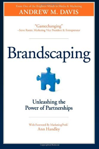 Brandscaping: Unleashing the Power of Partnerships: Written by Andrew M. Davis, 2012 Edition, Publisher: CMI Books, Division of Z Squared Me [Paperback]