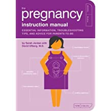 The Pregnancy Instruction Manual: Essential Information, Troubleshooting Tips, and Advice for Parents-to-be by Sarah Jordan (2008-07-01)