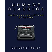 Unmade Classics: Two Side-Splitting Sitcoms (Indie Author Series)
