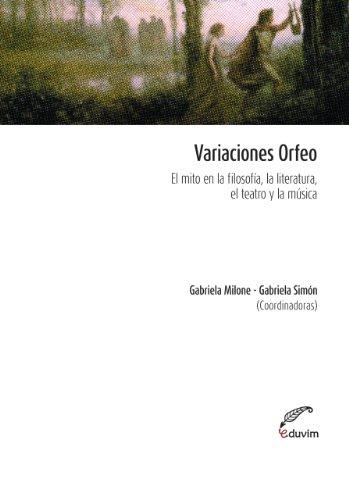 Variaciones Orfeo. El mito en la filosofía, la literatura, el teatro y la música (Poliedros) por Gabriela Simón