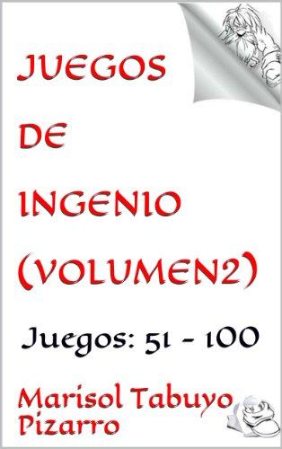 Descargar Libro Juegos de Ingenio (Volumen2): Juegos:  51 - 100 (Juegos de ingenio para aventureros) de Marisol Tabuyo Pizarro