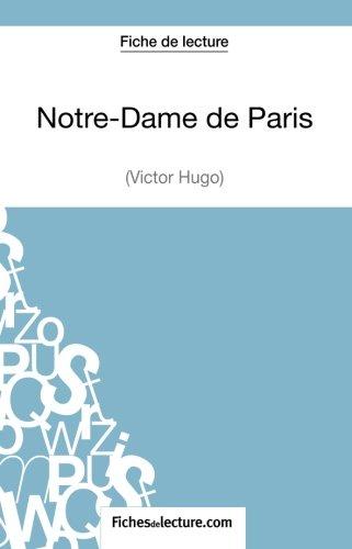 Notre-Dame de Paris de Victor Hugo (Fiche de lecture): Analyse Complte De L'oeuvre