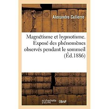Magnétisme et hypnotisme. Exposé des phénomènes observés pendant le sommeil (Éd.1886)