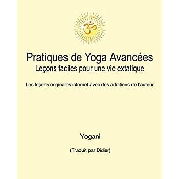 Pratiques de Yoga Avancées – Leçons faciles pour une vie extatique: Volume 1