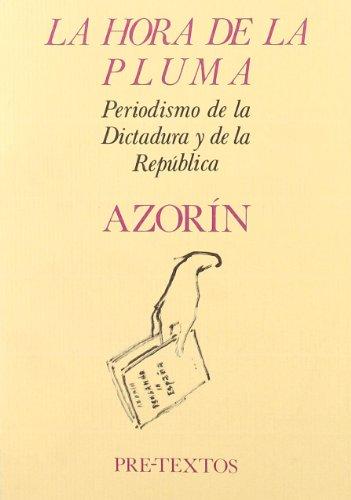 La hora de la pluma: Periodismo de la Dictadura y de la República (Hispánicas)