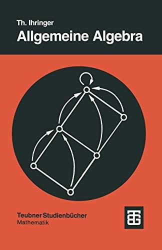 """Allgemeine Algebra: Mit Einem Anhang Abstrakte Datentypen"""" (Teubner Studienbücher Mathematik) (German Edition)"""