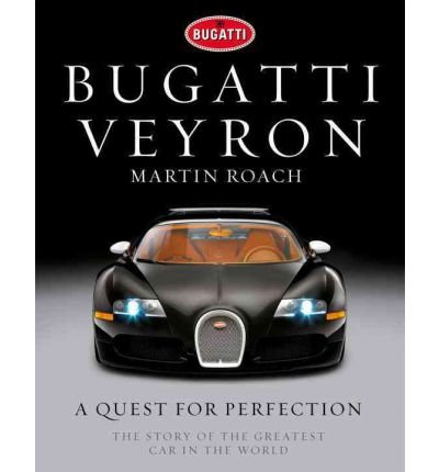 Bugatti Veyron A Quest for Perfection - The Story of the Greatest Car in the World by Roach, Martin ( Author ) ON Sep-29-2011, Hardback