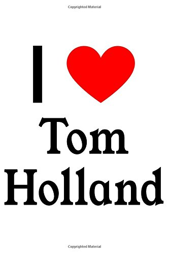 I Love Tom Holland: Tom Holland Designer Notebook