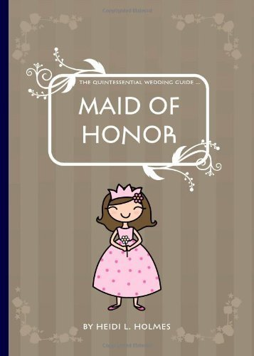 The Quintessential Wedding Guide ... Maid of Honor by Holmes, Heidi L (2008) Paperback