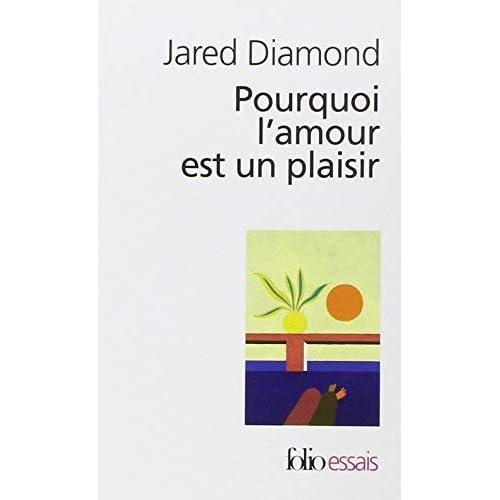 Pourquoi l'amour est un plaisir: L'évolution de la sexualité humaine de Jared Diamond ,Claire Guéron (Traduction) ( 18 mars 2010 )