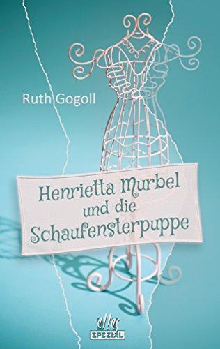 Henrietta Murbel und die Schaufensterpuppe: Ein Cosy-Krimi