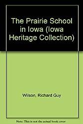 The Prairie School in Iowa (Iowa Heritage Collection) by Richard Guy Wilson (1987-07-30)