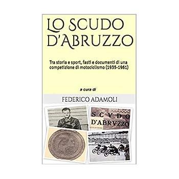 Lo Scudo D'abruzzo: Tra Storia E Sport, Fasti E Documenti Di Una Competizione Di Motociclismo (1935-1961)