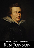 The Complete Works of Ben Jonson: Volpone, Epicoene, Every Man in His Humour, and More